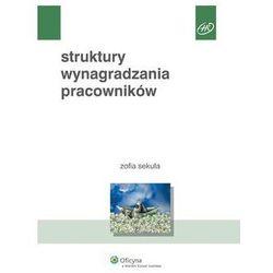 Struktury wynagradzania pracowników - Zofia Sekuła - Zaufało nam kilkaset tysięcy klientów, wybierz profesjonalny sklep (opr. miękka)