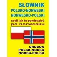 SŁOWNIK POLSKO-NORWESKI NORWESKO-POLSKI czyli jak to powiedzieć po norwesku (opr. miękka)