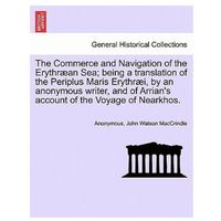 Commerce and Navigation of the Erythraean Sea; Being a Translation of the Periplus Maris Erythraei, by an Anonymous Writer, and of Arrian's Account of