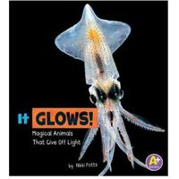 It Glows!: Magical Animals That Give Off Light