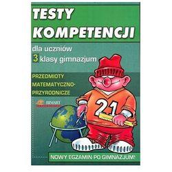Testy kompetencji dla uczniów 3 klasy gimnazjum. Przedmioty matematyczno-przyrodnicze