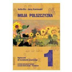 Język polski 1. Moja polszczyzna. Podręcznik. Klasa 1 liceum i technikum