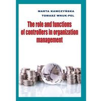 The role and functions of controllers in organization management - Kawczyńska Marta, Tomasz Wnuk-Pel (opr. twarda)