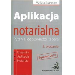 Aplikacja notarialna. Pytania, odpowiedzi, tabele. Egzamin 2010. Wydanie 3. Egzamin. Aplikacja. Notariat. (opr. miękka)