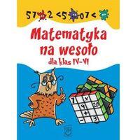 Matematyka Na Wesoło Dla Klas Iv-Vi (opr. miękka)