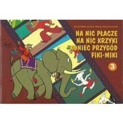 Na nic płacze na nic krzyki koniec przygód Fiki-Miki (opr. miękka)