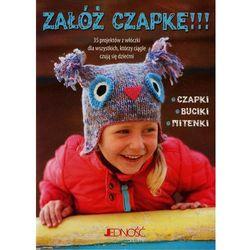 Załóż czapkę!!! 35 projektów z włóczki dla wszystkich, którzy czują się dziećmi