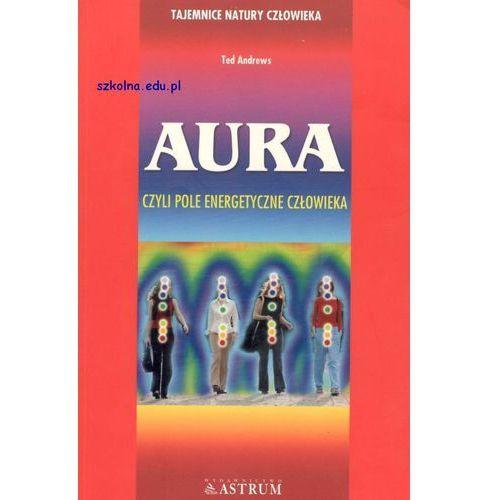 Aura czyli pole energetyczne człowieka (opr. miękka)