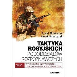 Taktyka rosyjskich pododdziałów rozpoznawczych - Makowiec Paweł, Mroszczyk Marek