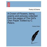 Crown of Flowers, Being Poems and Pictures Collected from the Pages of the Girl's Own Paper. Edited by C. Peters.
