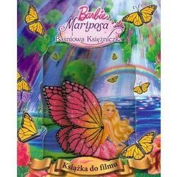 Barbie Mariposa i Baśniowa Księżniczka. Książka do filmu - Wysyłka od 5,99 - kupuj w sprawdzonych księgarniach !!! (opr. twarda)