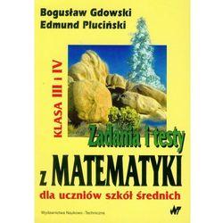 Zadania i testy z matematyki dla uczniów szkół średnich klasa III i IV (opr. broszurowa)