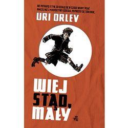 Uri Orlev. Wiej stąd, mały. (opr. broszurowa)