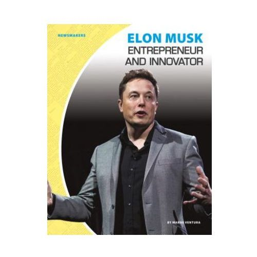 Elon Musk: Entrepreneur and Innovator