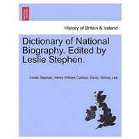 Dictionary of National Biography. Edited by Leslie Stephen. Vol. I