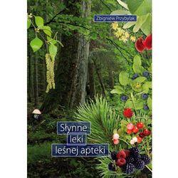 Słynne leki leśnej apteki (opr. miękka)